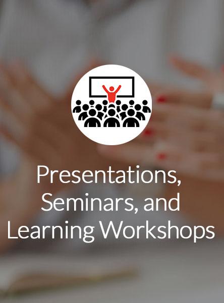 Presentations, Seminars, and Learning Workshops