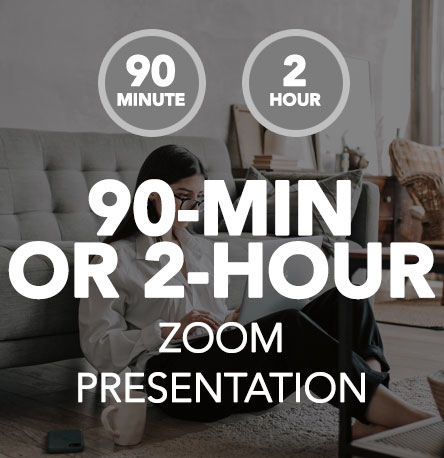 90-Minute OR 2-Hour Zoom Presentation